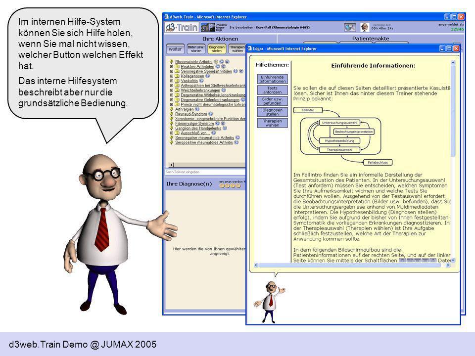 d3web.Train Demo @ JUMAX 2005 Im internen Hilfe-System können Sie sich Hilfe holen, wenn Sie mal nicht wissen, welcher Button welchen Effekt hat. Das