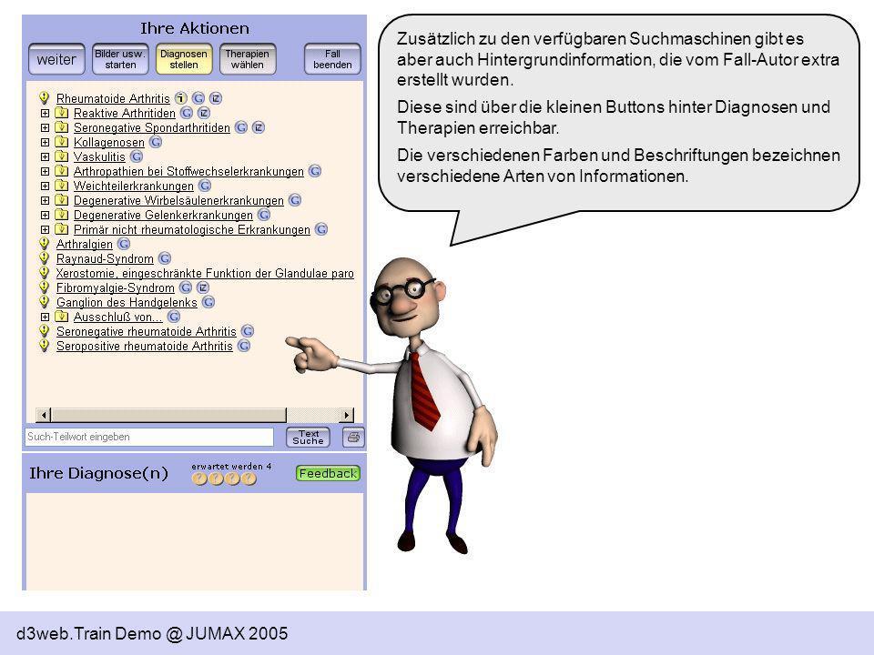d3web.Train Demo @ JUMAX 2005 Zusätzlich zu den verfügbaren Suchmaschinen gibt es aber auch Hintergrundinformation, die vom Fall-Autor extra erstellt