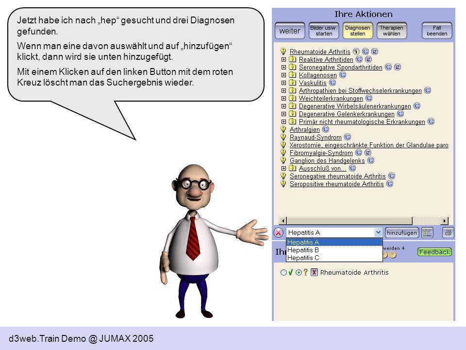 d3web.Train Demo @ JUMAX 2005 Jetzt habe ich nach hep gesucht und drei Diagnosen gefunden. Wenn man eine davon auswählt und auf hinzufügen klickt, dan