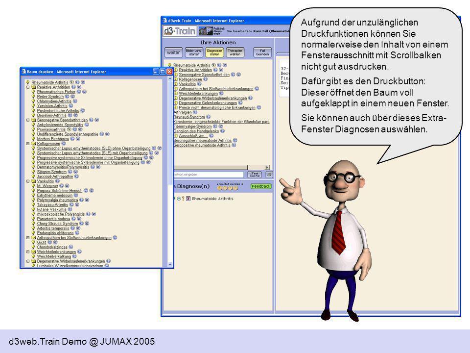 d3web.Train Demo @ JUMAX 2005 Aufgrund der unzulänglichen Druckfunktionen können Sie normalerweise den Inhalt von einem Fensterausschnitt mit Scrollba