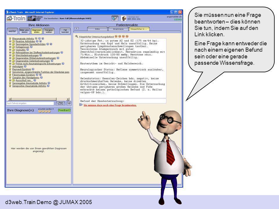 d3web.Train Demo @ JUMAX 2005 Sie müssen nun eine Frage beantworten – dies können Sie tun, indem Sie auf den Link klicken. Eine Frage kann entweder di