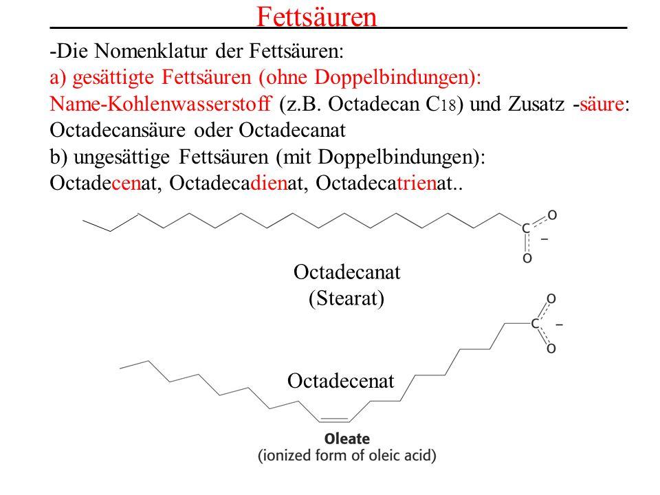 Fettsäuren -Die Nomenklatur der Fettsäuren: a) gesättigte Fettsäuren (ohne Doppelbindungen): Name-Kohlenwasserstoff (z.B. Octadecan C 18 ) und Zusatz