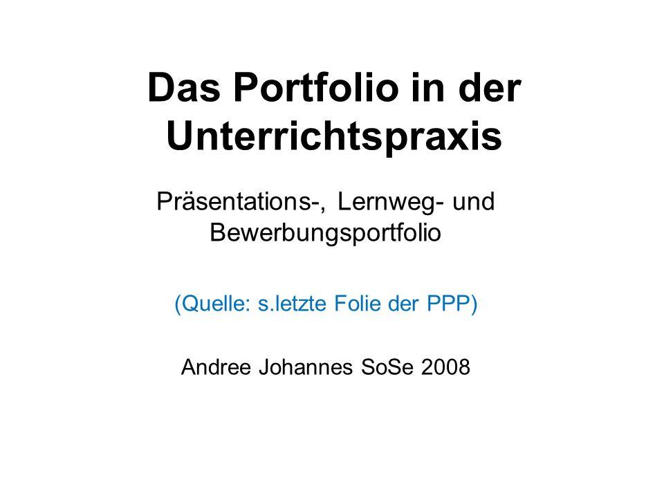Das Portfolio in der Unterrichtspraxis Präsentations-, Lernweg- und Bewerbungsportfolio (Quelle: s.letzte Folie der PPP) Andree Johannes SoSe 2008