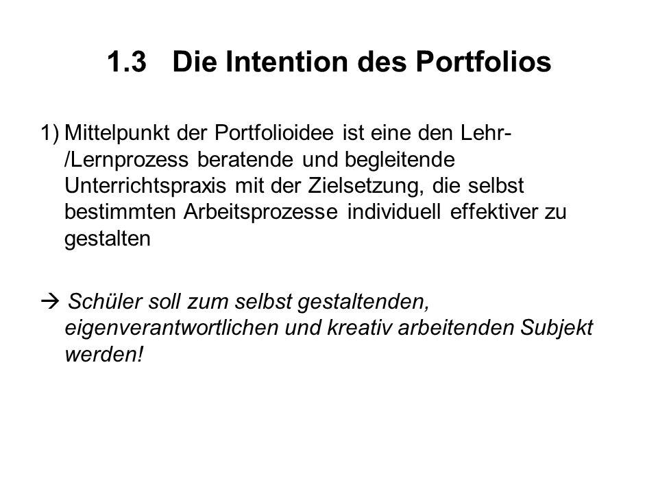 1.3Die Intention des Portfolios 1)Mittelpunkt der Portfolioidee ist eine den Lehr- /Lernprozess beratende und begleitende Unterrichtspraxis mit der Zi