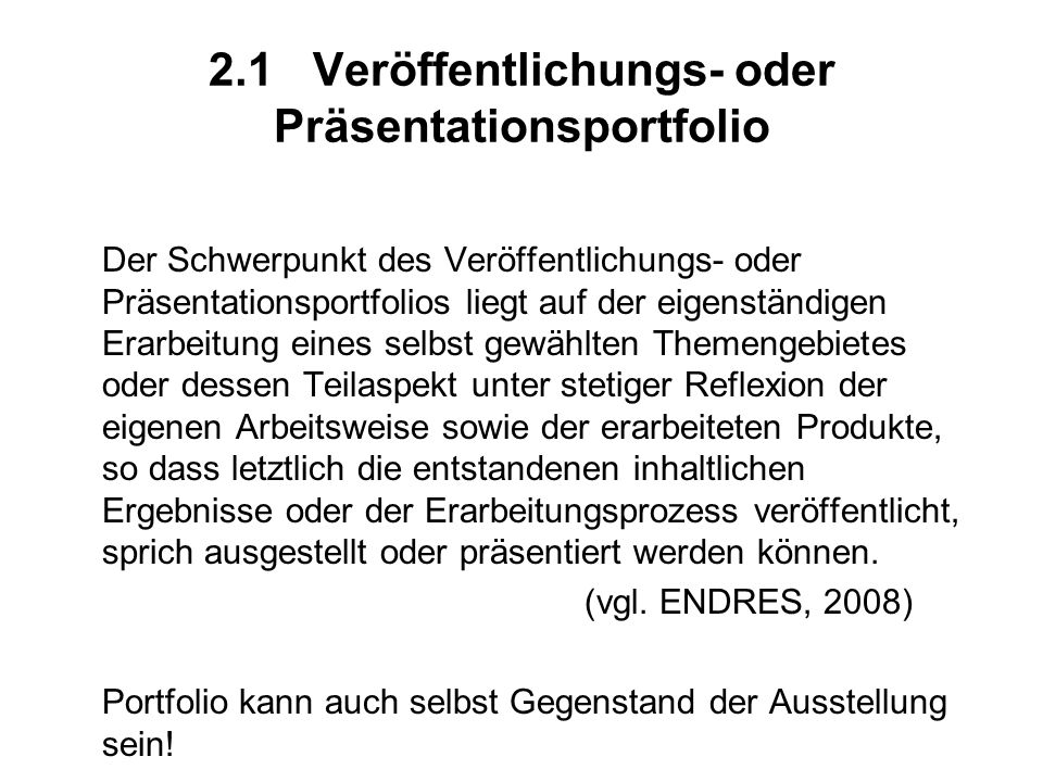 2.1Veröffentlichungs- oder Präsentationsportfolio Der Schwerpunkt des Veröffentlichungs- oder Präsentationsportfolios liegt auf der eigenständigen Era