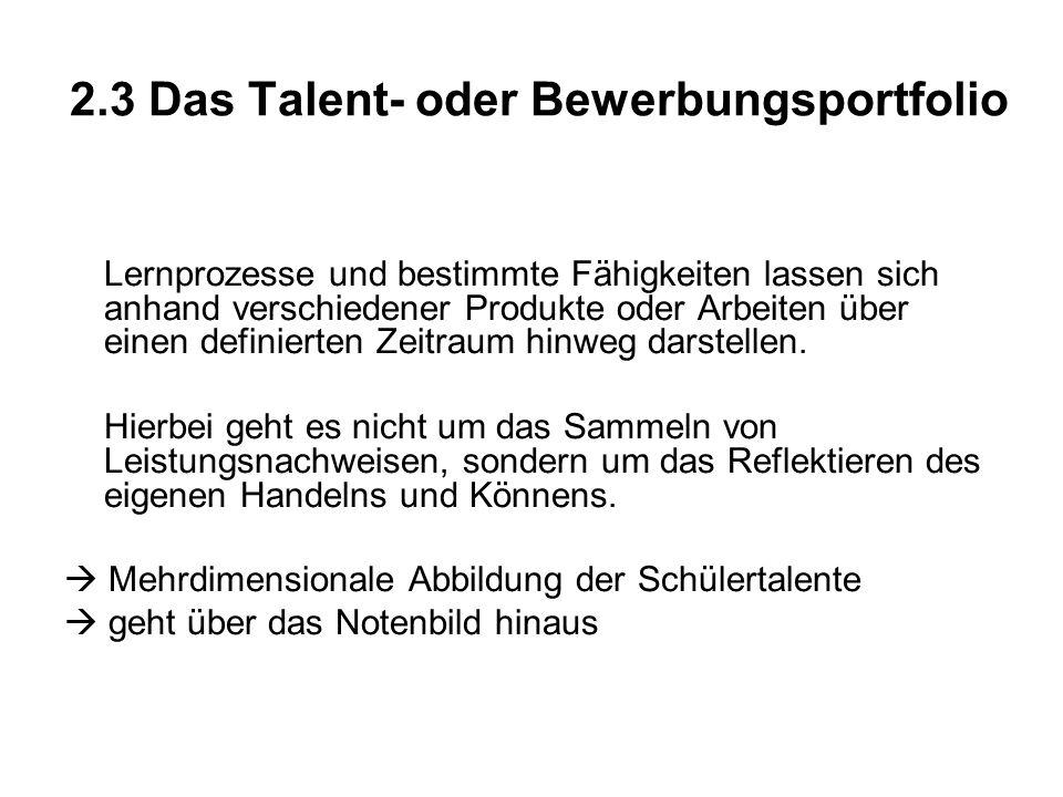 2.3 Das Talent- oder Bewerbungsportfolio Lernprozesse und bestimmte Fähigkeiten lassen sich anhand verschiedener Produkte oder Arbeiten über einen definierten Zeitraum hinweg darstellen.