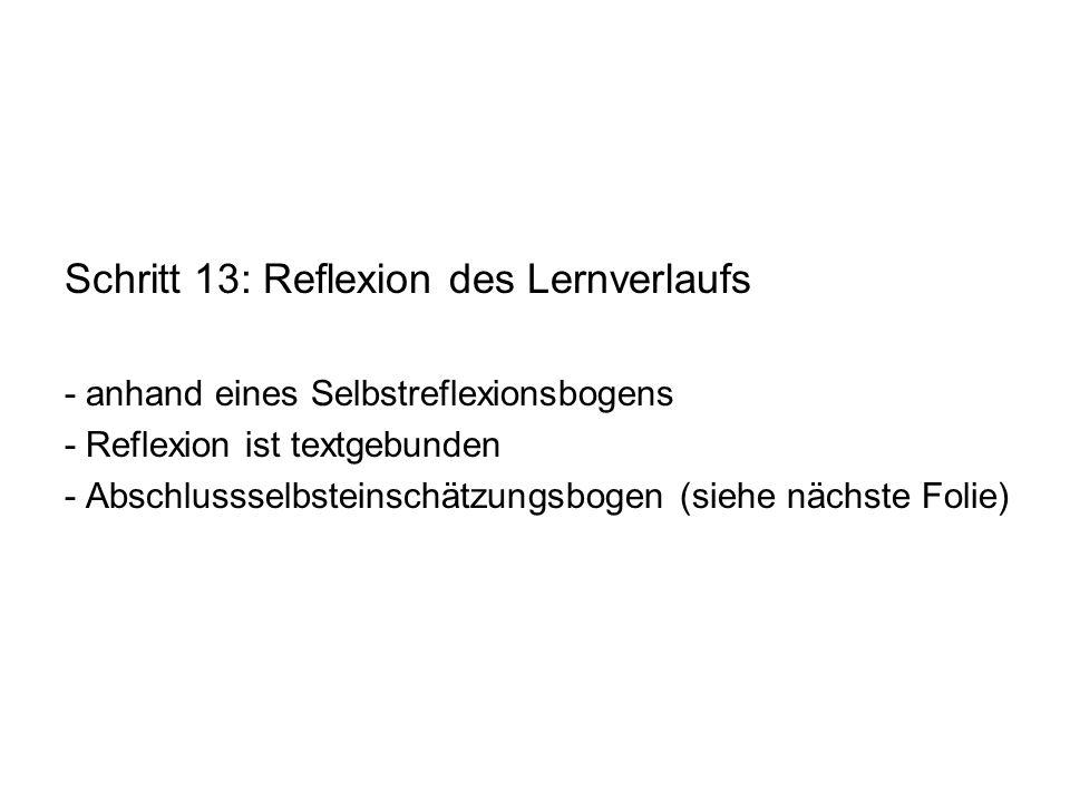 Schritt 13: Reflexion des Lernverlaufs - anhand eines Selbstreflexionsbogens - Reflexion ist textgebunden - Abschlussselbsteinschätzungsbogen (siehe n