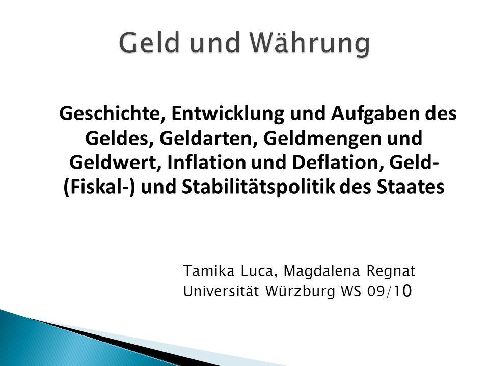 Geschichte, Entwicklung und Aufgaben des Geldes, Geldarten, Geldmengen und Geldwert, Inflation und Deflation, Geld- (Fiskal-) und Stabilitätspolitik d
