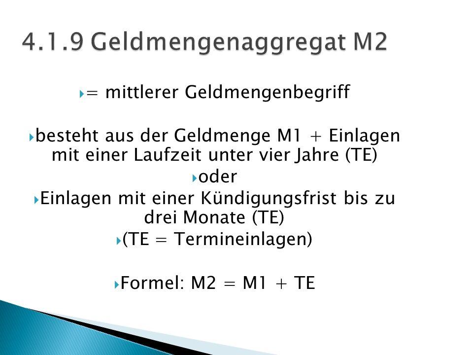 = mittlerer Geldmengenbegriff besteht aus der Geldmenge M1 + Einlagen mit einer Laufzeit unter vier Jahre (TE) oder Einlagen mit einer Kündigungsfrist