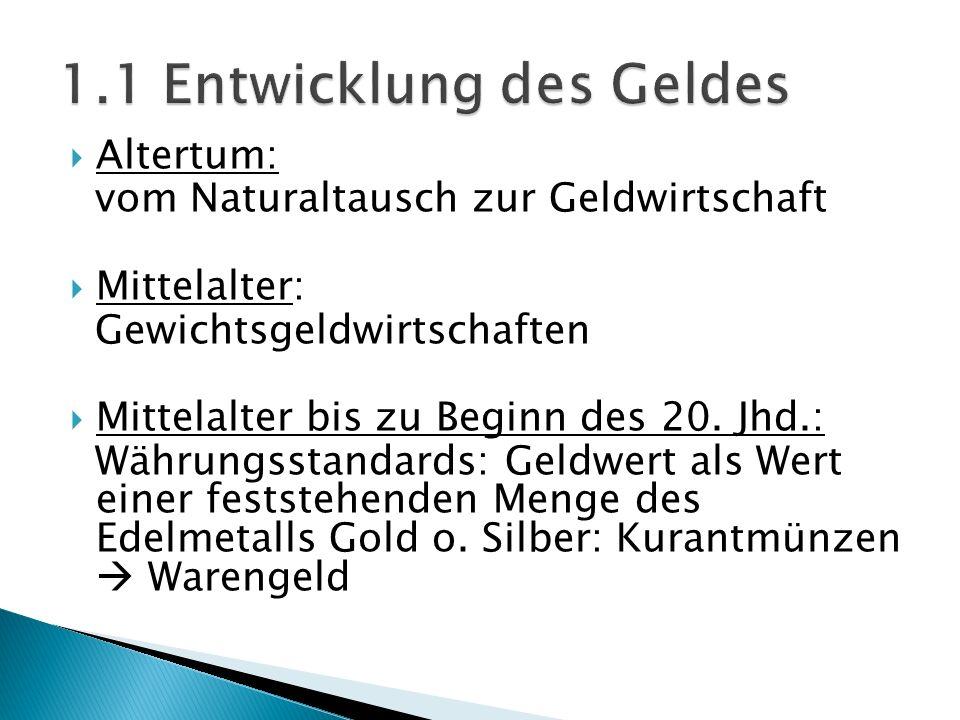 Altertum: vom Naturaltausch zur Geldwirtschaft Mittelalter: Gewichtsgeldwirtschaften Mittelalter bis zu Beginn des 20. Jhd.: Währungsstandards: Geldwe