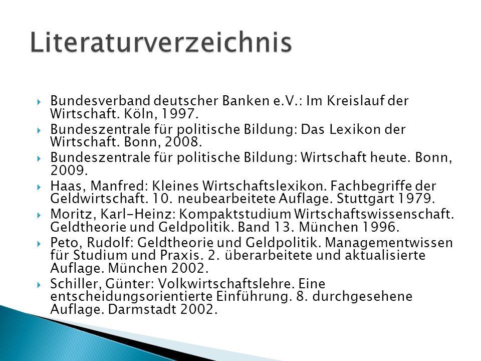 Bundesverband deutscher Banken e.V.: Im Kreislauf der Wirtschaft. Köln, 1997. Bundeszentrale für politische Bildung: Das Lexikon der Wirtschaft. Bonn,