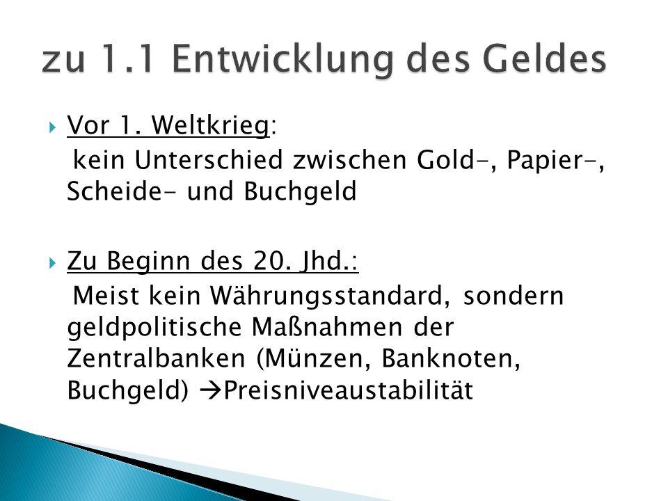 Vor 1. Weltkrieg: kein Unterschied zwischen Gold-, Papier-, Scheide- und Buchgeld Zu Beginn des 20. Jhd.: Meist kein Währungsstandard, sondern geldpol