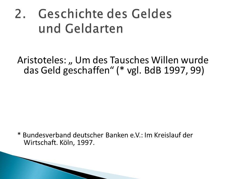 Aristoteles: Um des Tausches Willen wurde das Geld geschaffen (* vgl. BdB 1997, 99) * Bundesverband deutscher Banken e.V.: Im Kreislauf der Wirtschaft