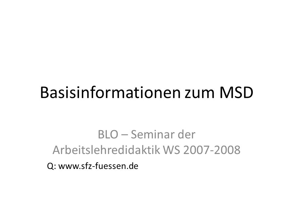 Basisinformationen zum MSD BLO – Seminar der Arbeitslehredidaktik WS 2007-2008 Q: www.sfz-fuessen.de
