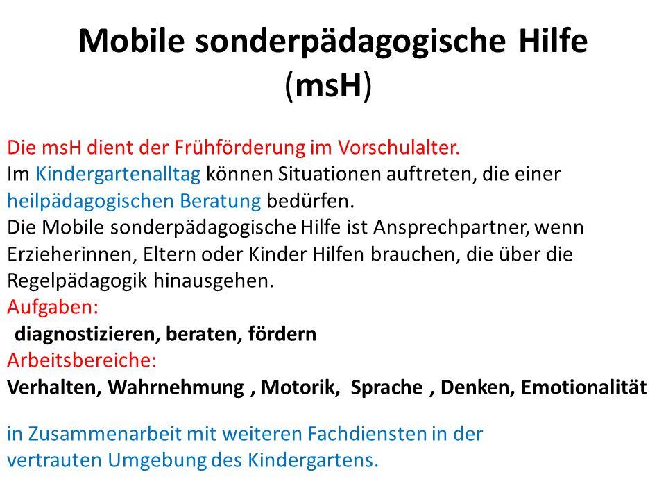 Mobile sonderpädagogische Hilfe (msH) Die msH dient der Frühförderung im Vorschulalter. Im Kindergartenalltag können Situationen auftreten, die einer