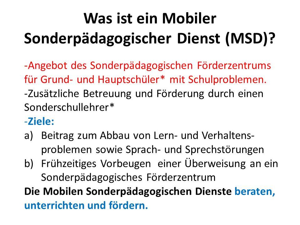Was ist ein Mobiler Sonderpädagogischer Dienst (MSD)? -Angebot des Sonderpädagogischen Förderzentrums für Grund- und Hauptschüler* mit Schulproblemen.