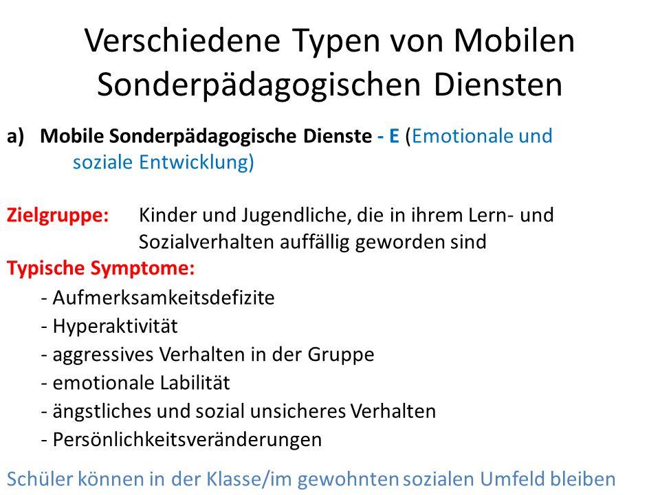 Verschiedene Typen von Mobilen Sonderpädagogischen Diensten a)Mobile Sonderpädagogische Dienste - E (Emotionale und soziale Entwicklung) Zielgruppe: K