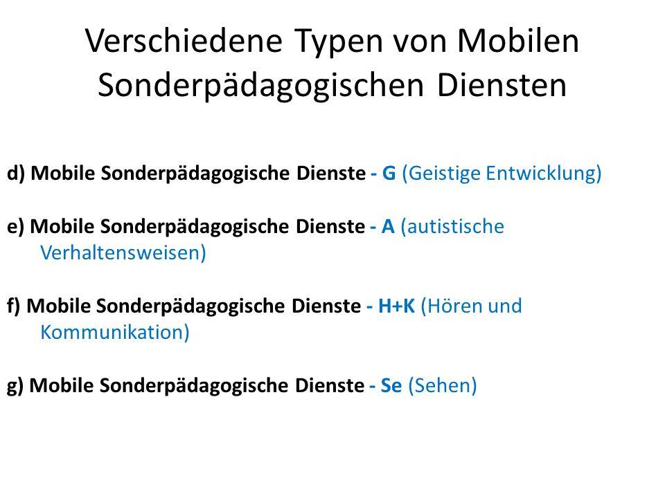 Verschiedene Typen von Mobilen Sonderpädagogischen Diensten d) Mobile Sonderpädagogische Dienste - G (Geistige Entwicklung) e) Mobile Sonderpädagogisc