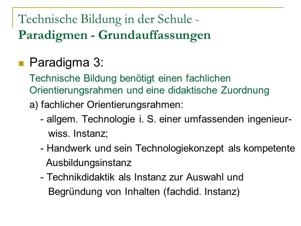 Technische Bildung in der Schule - Paradigmen - Grundauffassungen Paradigma 3: Technische Bildung benötigt einen fachlichen Orientierungsrahmen und eine didaktische Zuordnung a) fachlicher Orientierungsrahmen: - allgem.