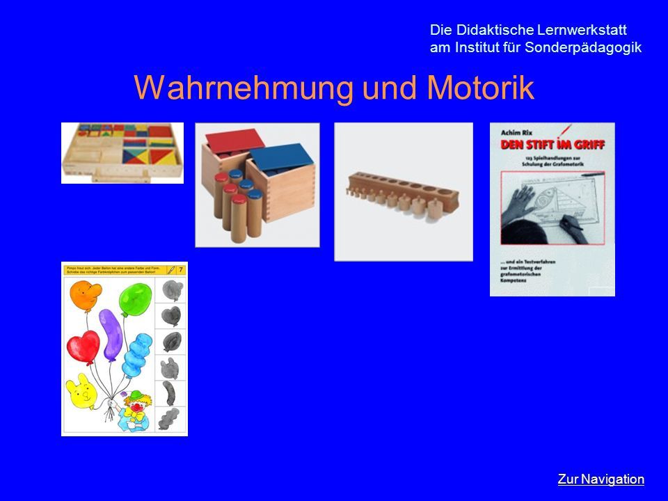 Die Didaktische Lernwerkstatt am Institut für Sonderpädagogik Wahrnehmung und Motorik Zur Navigation