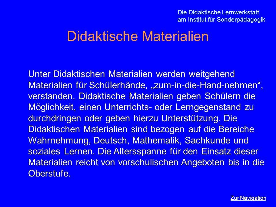 Die Didaktische Lernwerkstatt am Institut für Sonderpädagogik Didaktische Materialien Unter Didaktischen Materialien werden weitgehend Materialien für
