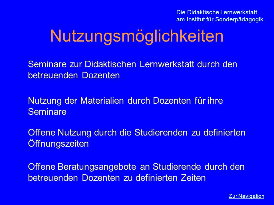 Nutzungsmöglichkeiten Die Didaktische Lernwerkstatt am Institut für Sonderpädagogik Seminare zur Didaktischen Lernwerkstatt durch den betreuenden Doze