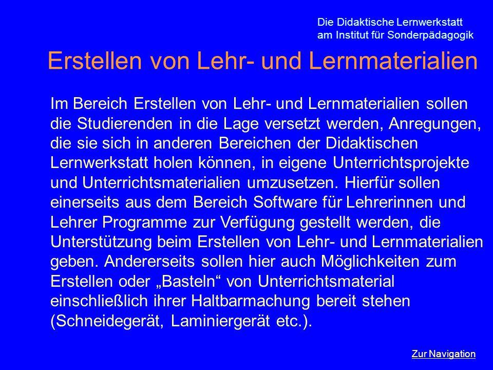 Die Didaktische Lernwerkstatt am Institut für Sonderpädagogik Erstellen von Lehr- und Lernmaterialien Im Bereich Erstellen von Lehr- und Lernmateriali