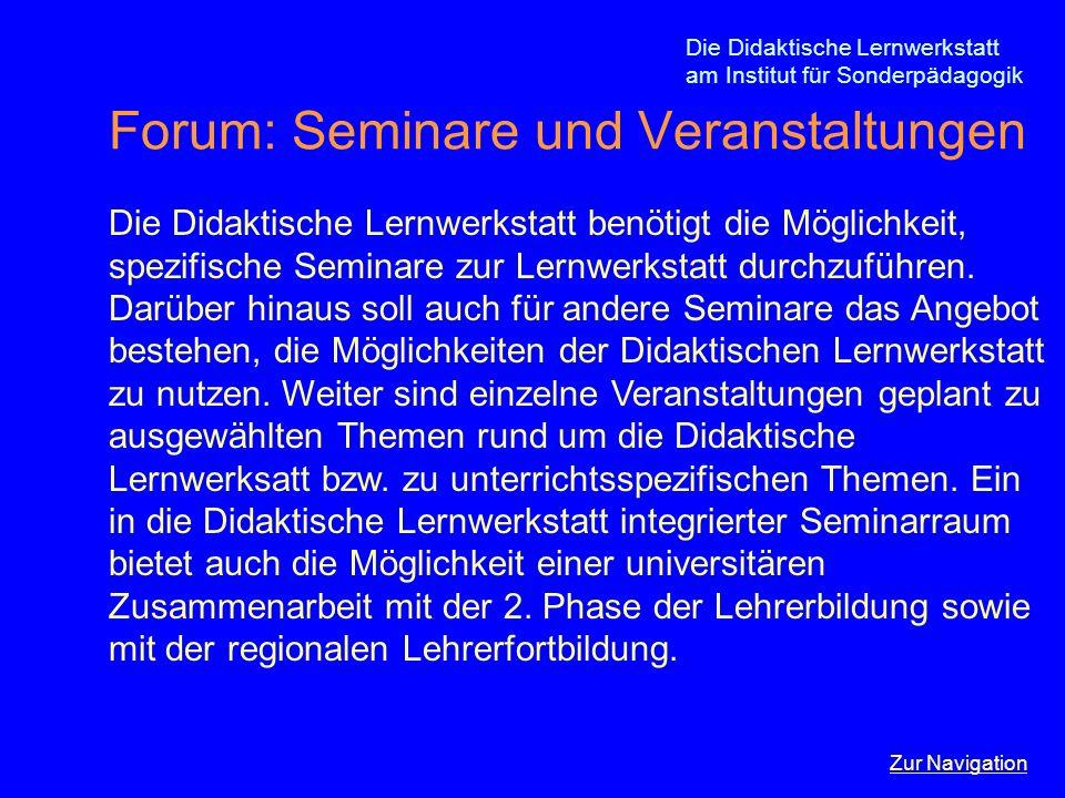 Die Didaktische Lernwerkstatt am Institut für Sonderpädagogik Forum: Seminare und Veranstaltungen Die Didaktische Lernwerkstatt benötigt die Möglichke