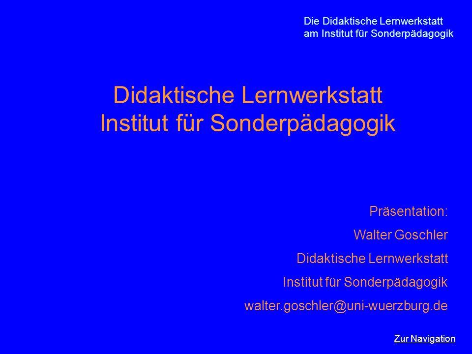 Die Didaktische Lernwerkstatt am Institut für Sonderpädagogik Didaktische Lernwerkstatt Institut für Sonderpädagogik Zur Navigation Präsentation: Walt