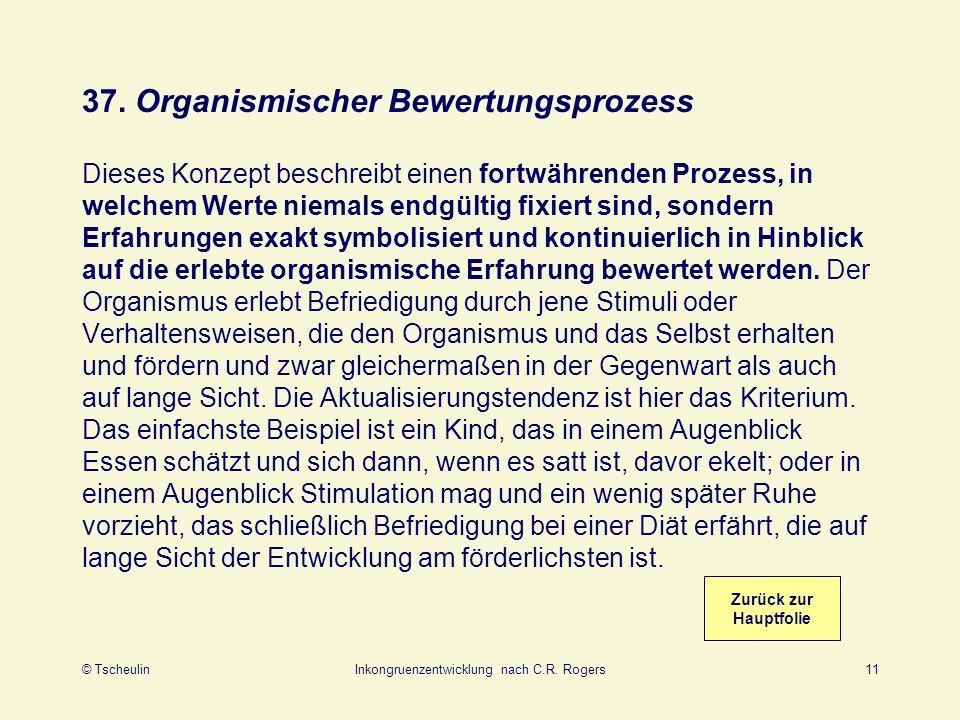 © TscheulinInkongruenzentwicklung nach C.R. Rogers11 37. Organismischer Bewertungsprozess Dieses Konzept beschreibt einen fortwährenden Prozess, in we