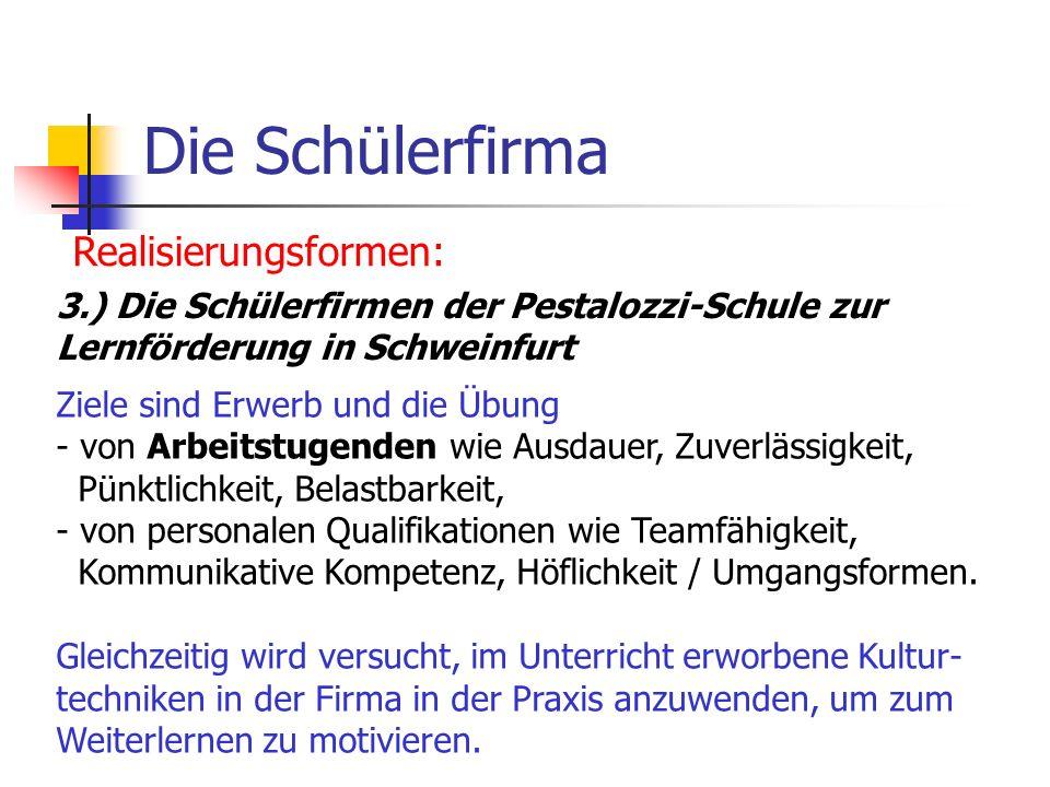 Die Schülerfirma Realisierungsformen: 3.) Die Schülerfirmen der Pestalozzi-Schule zur Lernförderung in Schweinfurt Ziele sind Erwerb und die Übung - v
