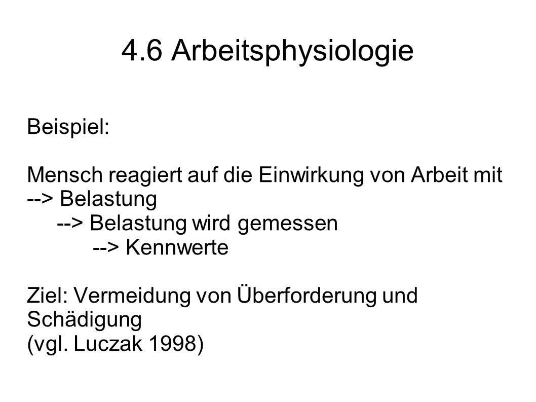 4.6 Arbeitsphysiologie Beispiel: Mensch reagiert auf die Einwirkung von Arbeit mit --> Belastung --> Belastung wird gemessen --> Kennwerte Ziel: Verme