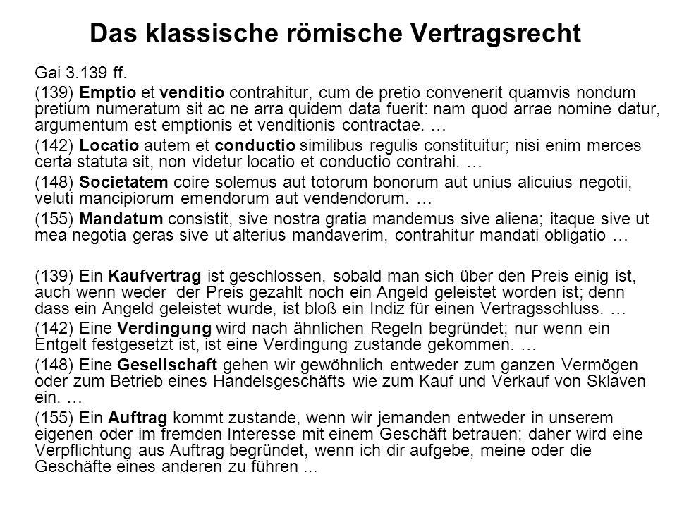Das klassische römische Vertragsrecht Gai 3.139 ff. (139) Emptio et venditio contrahitur, cum de pretio convenerit quamvis nondum pretium numeratum si