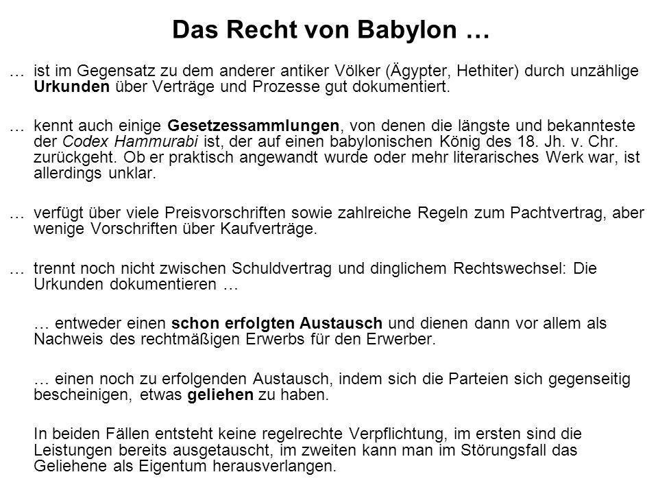 Das Recht von Babylon … … ist im Gegensatz zu dem anderer antiker Völker (Ägypter, Hethiter) durch unzählige Urkunden über Verträge und Prozesse gut d