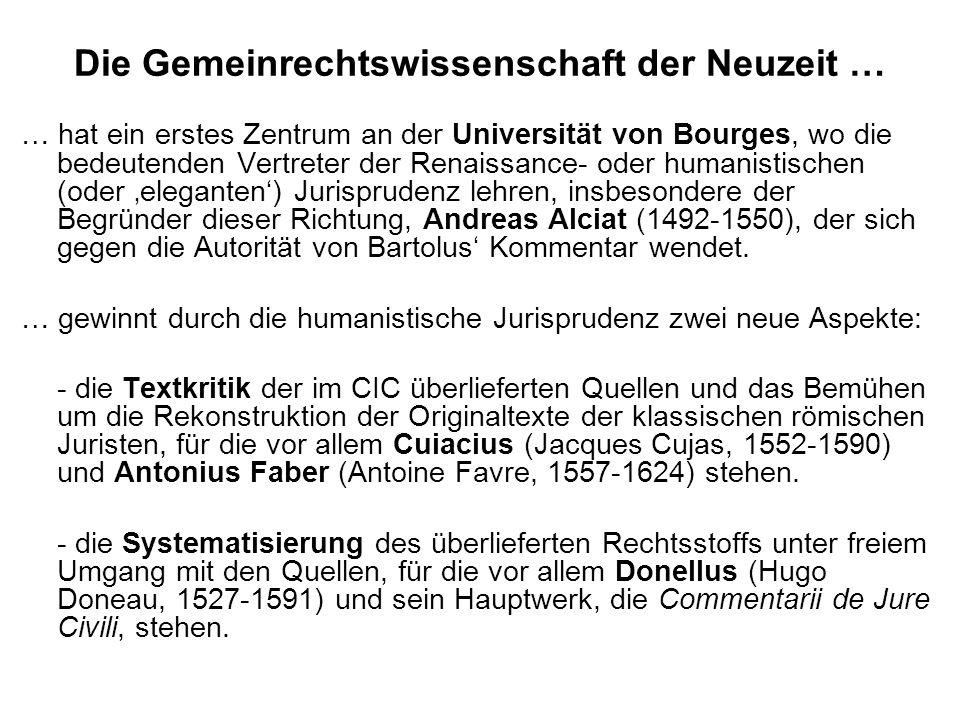 Die Gemeinrechtswissenschaft der Neuzeit … … hat ein erstes Zentrum an der Universität von Bourges, wo die bedeutenden Vertreter der Renaissance- oder