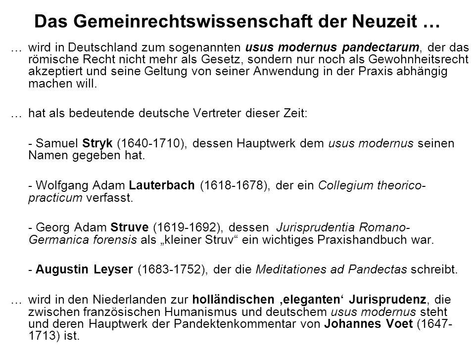 … wird in Deutschland zum sogenannten usus modernus pandectarum, der das römische Recht nicht mehr als Gesetz, sondern nur noch als Gewohnheitsrecht a