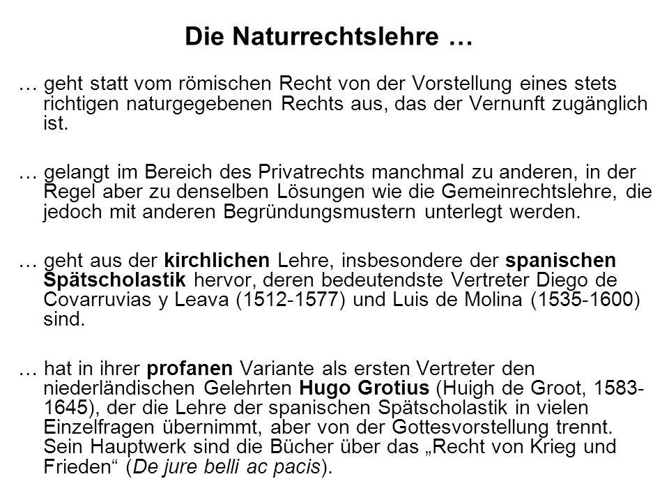 Die Naturrechtslehre … … geht statt vom römischen Recht von der Vorstellung eines stets richtigen naturgegebenen Rechts aus, das der Vernunft zugängli