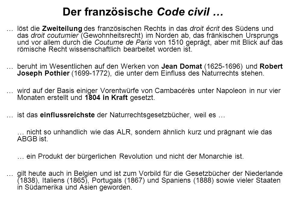 Der französische Code civil … … löst die Zweiteilung des französischen Rechts in das droit écrit des Südens und das droit coutumier (Gewohnheitsrecht)