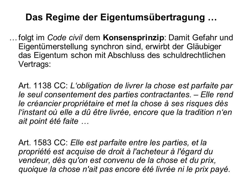 Das Regime der Eigentumsübertragung … …folgt im Code civil dem Konsensprinzip: Damit Gefahr und Eigentümerstellung synchron sind, erwirbt der Gläubige