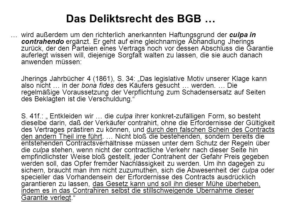Das Deliktsrecht des BGB … … wird außerdem um den richterlich anerkannten Haftungsgrund der culpa in contrahendo ergänzt. Er geht auf eine gleichnamig