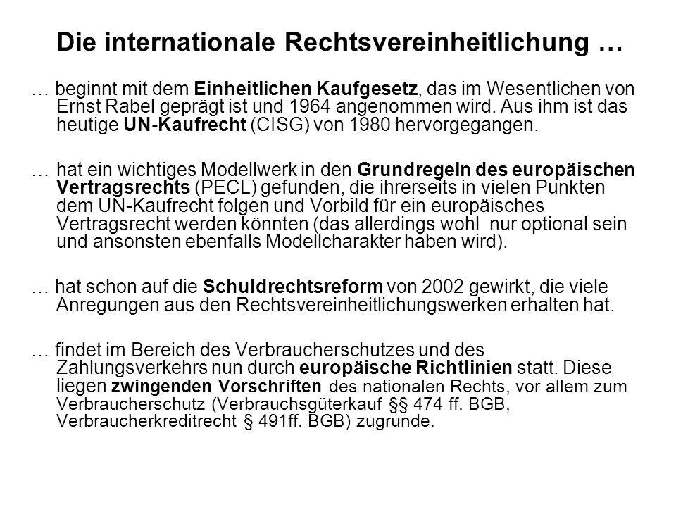 Die internationale Rechtsvereinheitlichung … … beginnt mit dem Einheitlichen Kaufgesetz, das im Wesentlichen von Ernst Rabel geprägt ist und 1964 ange