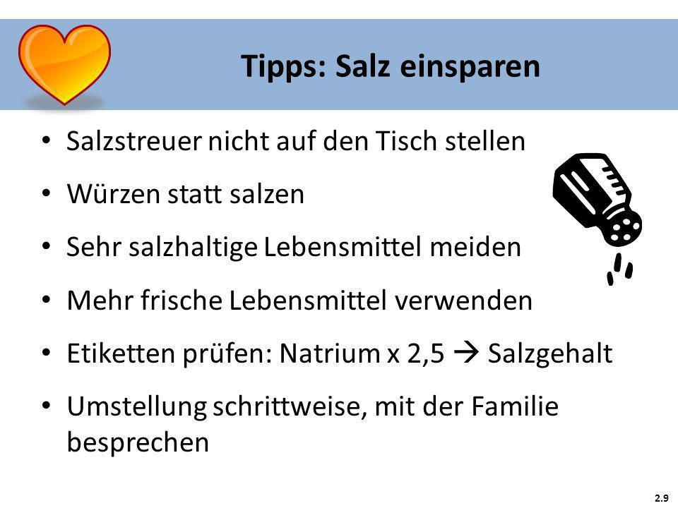 Salzstreuer nicht auf den Tisch stellen Würzen statt salzen Sehr salzhaltige Lebensmittel meiden Mehr frische Lebensmittel verwenden Etiketten prüfen:
