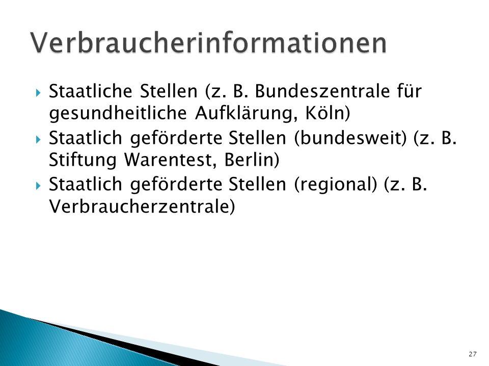 Staatliche Stellen (z. B. Bundeszentrale für gesundheitliche Aufklärung, Köln) Staatlich geförderte Stellen (bundesweit) (z. B. Stiftung Warentest, Be