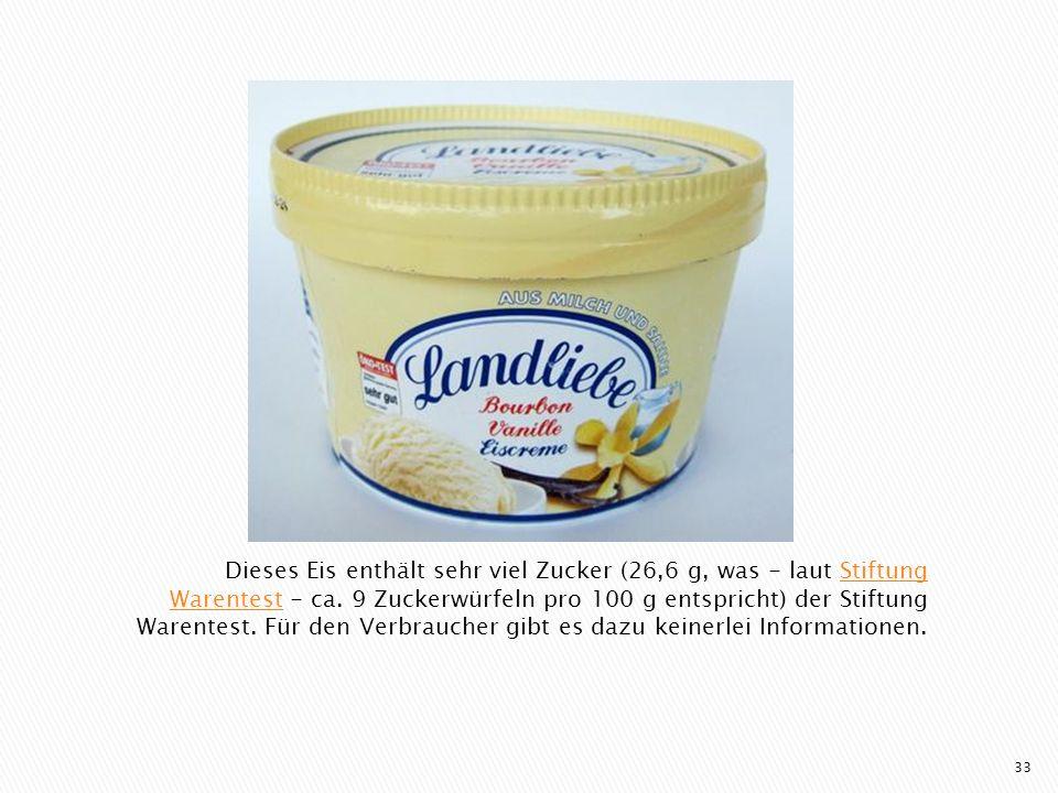 Dieses Eis enthält sehr viel Zucker (26,6 g, was - laut Stiftung Warentest - ca. 9 Zuckerwürfeln pro 100 g entspricht) der Stiftung Warentest. Für den
