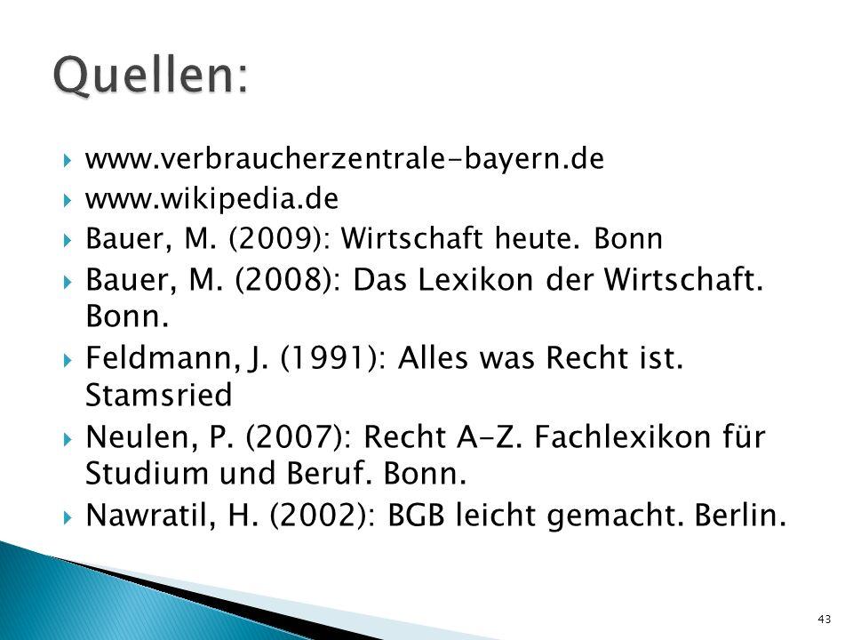 www.verbraucherzentrale-bayern.de www.wikipedia.de Bauer, M. (2009): Wirtschaft heute. Bonn Bauer, M. (2008): Das Lexikon der Wirtschaft. Bonn. Feldma