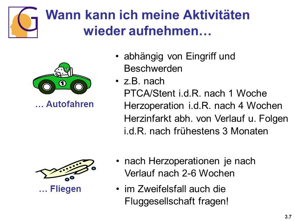 … Autofahren … Fliegen abhängig von Eingriff und Beschwerden z.B. nach PTCA/Stent i.d.R. nach 1 Woche Herzoperation i.d.R. nach 4 Wochen Herzinfarkt a