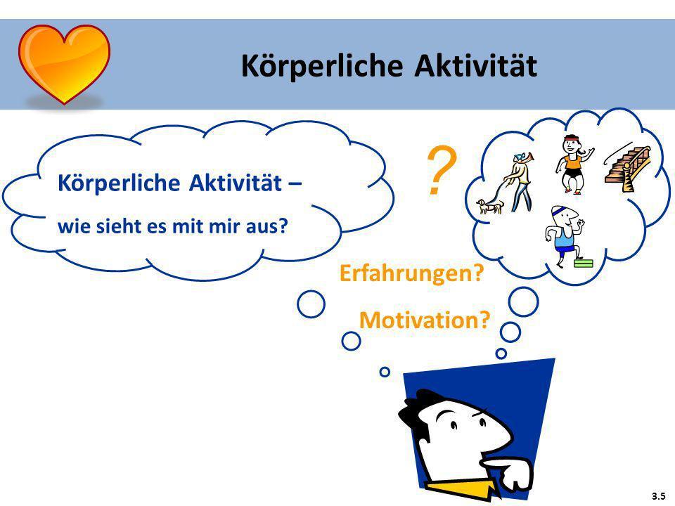 Körperliche Aktivität – wie sieht es mit mir aus? 3.5 ? Erfahrungen? Motivation? Körperliche Aktivität