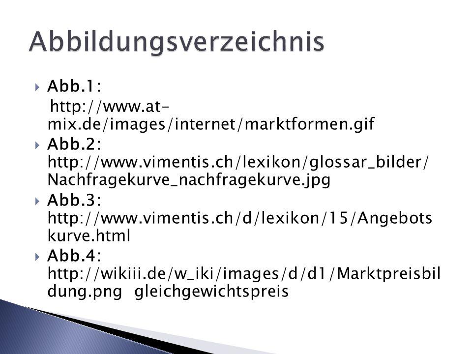 Abb.1: http://www.at- mix.de/images/internet/marktformen.gif Abb.2: http://www.vimentis.ch/lexikon/glossar_bilder/ Nachfragekurve_nachfragekurve.jpg A