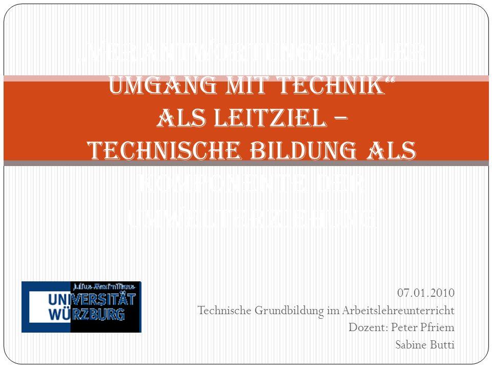 07.01.2010 Technische Grundbildung im Arbeitslehreunterricht Dozent: Peter Pfriem Sabine Butti Verantwortungsvoller Umgang mit Technik als Leitziel –