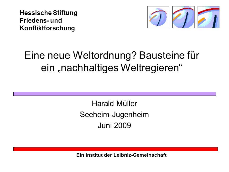 Hessische Stiftung Friedens- und Konfliktforschung Ein Institut der Leibniz-Gemeinschaft Eine neue Weltordnung? Bausteine für ein nachhaltiges Weltreg